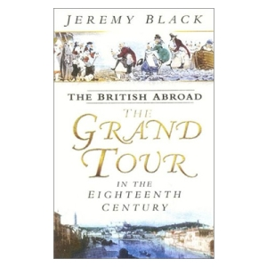 The British Abroad: The Grand Tour in the Eighteenth Century, by Jeremy Black (2003).