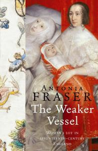 The Weaker Vessel: Women's Lot in Seventeenth Century England, by Antonia Fraser (2002)
